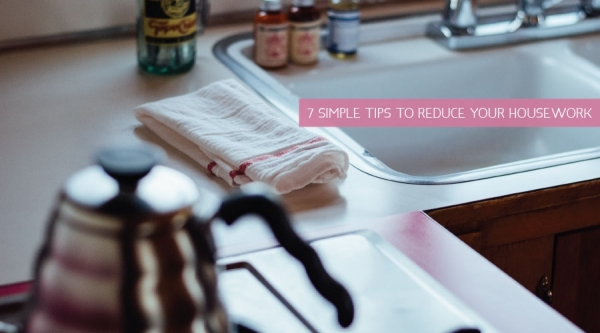 7 Simple Tips to Reduce Your Housework