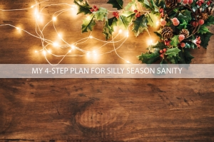 MY 4-STEP PLAN FOR SILLY SEASON SANITY